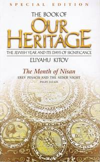 image of The Book of Our Heritage, the Jewish Year and its Days of Significance,  the Month of Nisan, Erev Pesach and the Seder Night, Pages 545-626