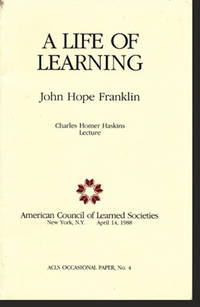 A Life of Learning: John Hope Franklin ( Charles Homer Haskin Lecture. ACLS Occasional Paper, No. 4)
