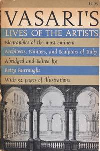image of Vasari's Lives of the Artists : the Classic Biographical Work On the Greatest Architects, Sculptors and Painters of the Italian Renaissance