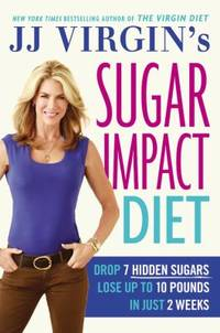 JJ Virgin's Sugar Impact Diet : Drop 7 Hidden Sugars, Lose up to 10 Pounds in Just 2 Weeks