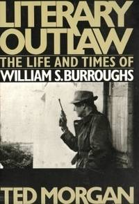 Literary Outlaw, the Life and Times of William S. Burroughs