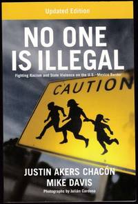 No One is Illegal: Fighting Racism and State Violence on the U.S.-Mexico Border (Updated Edition)