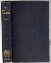 The Reign of Elizabeth, 1558-1603 by  J. B Black - Hardcover - Reprint - 1945 - from YesterYear Books and Biblio.com