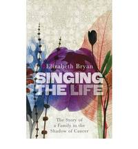 Singing the Life: The story of a family living in the shadow of Cancer