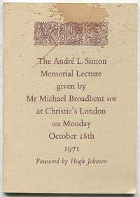 The Andre L. Simon Memorial Lecture Given by Mr. Michael Broadbent MW at Christie's London on Monday October 18th, 1971