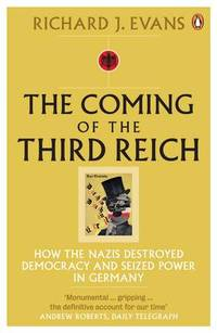 image of The Coming of the Third Reich: How the Nazis Destroyed Democracy and Seized Power in Germany