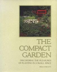 The Compact Garden: Discovering the Pleasures of Planting in a Small Space. by Brian Fawcett - Paperback - First Ed, unstated.  - 1992. - from Black Cat Hill Books and Biblio.com