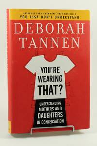 You're Wearing That?: Understanding Mothers and Daughters in Conversation by Tannen, Deborah - 2006-01-24