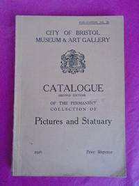 City of Bristol Museum & Art Gallery CATALOGUE OF THE PERMANENT COLLECTION OF PICTURES AND STATUARY