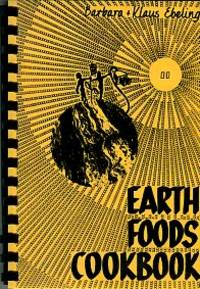 Earth Foods Cookbook: A Survival Book For Travellers, Homesteaders, Campers, Hikers, City Dwellers When Electrical Power Is Off