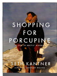 SHOPPING FOR PORCUPINE: A Life in Arctic Alaska.