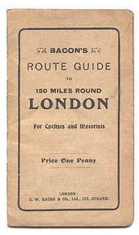 BACON'S ROUTE GUIDE TO 150 MILES ROUND LONDON FOR CYCLISTS AND MOTORISTS.