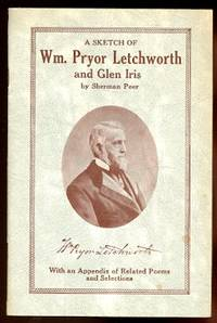 image of A SKETCH OF WILLIAM PRYOR LETCHWORTH AND GLEN IRIS.  WITH AN APPENDIX OF RELATED POEMS AND SELECTIONS.