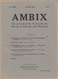 Ambix. The Journal of the Society for the History of Alchemy and Early Chemistry Vol. XXIII, No. 1. March, 1976