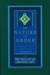 The Process of Creating Life: Nature of Order  Book 2: An Essay on the Art of Building and the Nature of the Universe The Nature of OrderFlexible