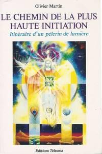 Le chemin de la plus haute initiation - Itinéraire d'un pèlerin de lumière