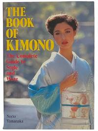 The Book of Kimono: The Complete Guide to Style and Wear
