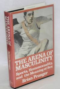 The Arena of Masculinity: sports, homosexuality, and the meaning of sex