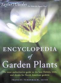 image of Taylor's Encyclopedia of Garden Plants: The Most Authoritative Guide to the Best Flowers, Trees, and Shrubs for North American Gardens