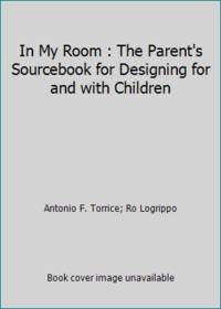 In My Room : The Parent's Sourcebook for Designing for and with Children
