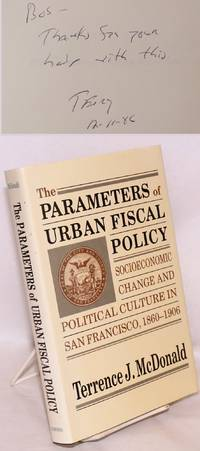 The parameters of urban fiscal policy; socioeconomic change and political culture in San Francisco, 1860 - 1906
