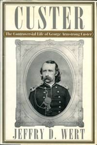 image of Custer: The Controversial Life Of George Armstrong Custer