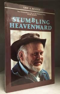 Stumbling Heavenward; The Extraordinary Life of an Ordinary Man, Peter Rempel