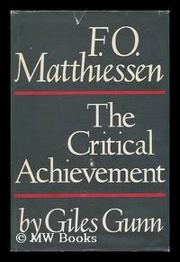 F. O. Matthiessen : the Critical Achievement / by Giles B. Gunn