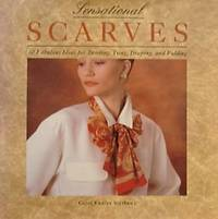 Sensational Scarves: 30 Fabulous Ideas for Twisting, Tying, Draping, and  Folding