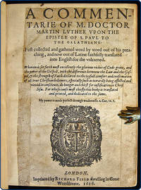 A commentarie of ... Martin Luther upon the epistle of S. Paul to the Galathians.