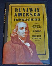image of Runaway America: Benjamin Franklin, Slavery, and the American Revolution