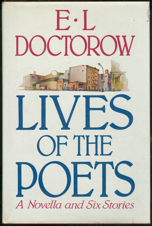 LIVES OF THE POETS A Novella and Six Stories, Doctorow, E. L.