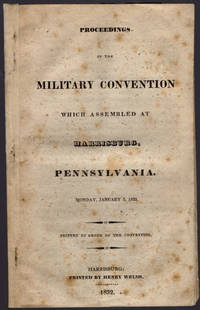 Proceedings of the military convention which assembled at Harrisburg, Pennsylvania, Monday, January 2, 1832. by Pennsylvania. Militia - 1832 - from Philadelphia Rare Books & Manuscripts Co., LLC (PRB&M)  (SKU: 504)