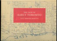 THE FACE OF EARLY TORONTO:  AN ARCHIVAL RECORD 1797-1936.