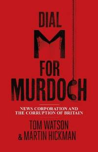 image of Dial M for Murdoch: News Corporation And The Corruption Of Britain