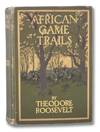 image of African Game Trails: An Account of the African Wanderings of an American Hunter-Naturalist