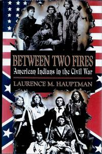 Between Two Fires__American Indians in the Civil War