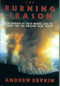 The Burning Season : Murder of Chico Mendes and the Fight for the Amazon Rain Forest