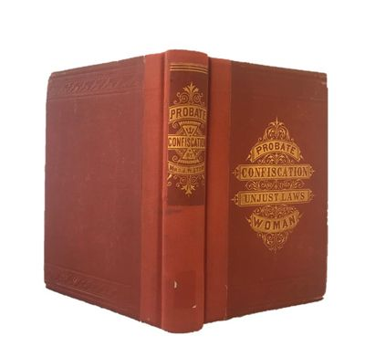STOW, J.W. Probate Confiscation and the Unjust Laws Which Govern Women. Boston: Published by the aut...