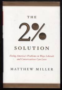 The Two Percent Solution ;  Fixing America's Problems In Ways Liberals And  Conservatives Can Love  Fixing America's Problems In Ways Liberals And  Conservatives Can Love
