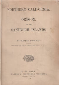 Northern California, Oregon, and the Sandwich Islands by  Charles Nordhoff - First Edition - 1874 - from Arundel Books of Seattle and Biblio.com