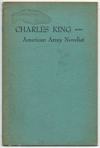 image of Charles King: American Army Novelist. A Bibliography from the Collection of the National Library of Australia, Canberra
