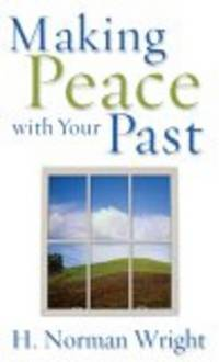 image of Making Peace with Your Past [Paperback]  by H. Norman Wright
