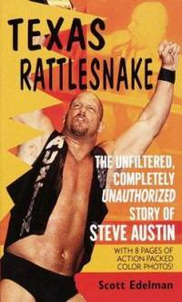 Texas Rattlesnake : The Unfiltered, Completely Unauthorized Story of Steve Austin