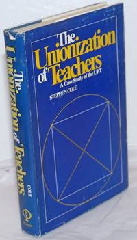 The unionization of teachers; a case study of the UFT