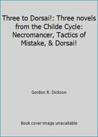 image of Three to Dorsai!: Three novels from the Childe Cycle: Necromancer, Tactics of Mistake,_Dorsai!