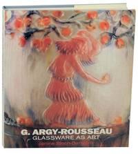 G. Argy-Rousseau: Glassware as Art, With A Catalogue Raisonne of the Pates De Verre