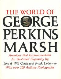 The World of George Perkins Marsh, America's First Conservationist and Environmentalist: An Illustrated Biography