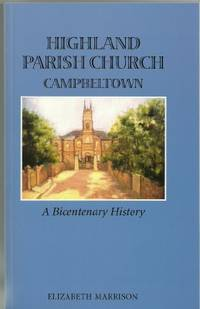 HIGHLAND PARISH CHURCH CAMPBELTOWN A Bicentenary History