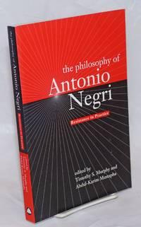 The Philosophy of Antonio Negri: Vol. 1: Resistance in Practice